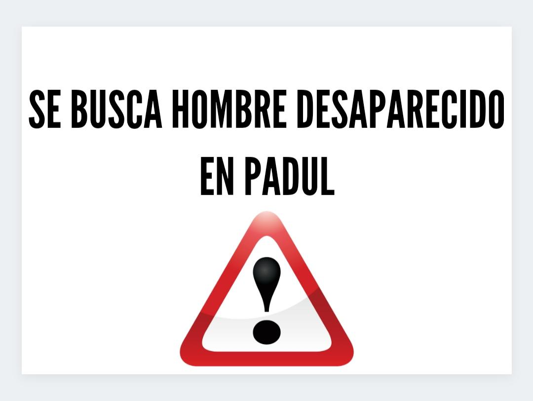SE BUSCA HOMBRE DESAPARECIDO EN PADUL